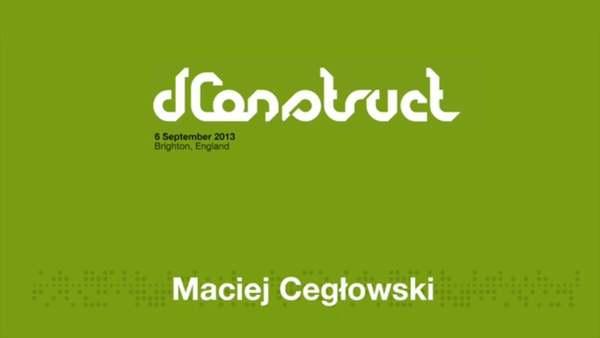 dConstruct 2013: Maciej Cegłowski - Fan is a Tool-Using Animal