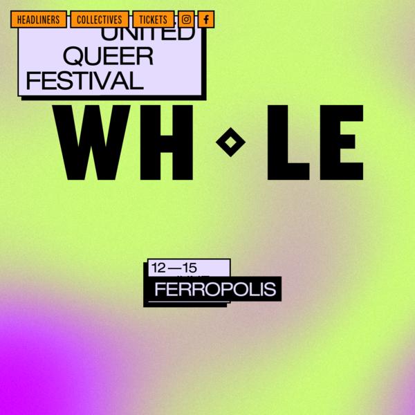 WHOLE ◇ United Queer Festival ◇ 12-15 June 2020 ◇ Ferropolis
