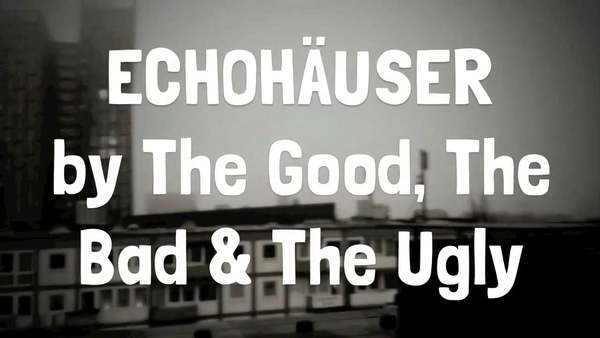 The Good, The Bad And The Ugly - Echohaeuser