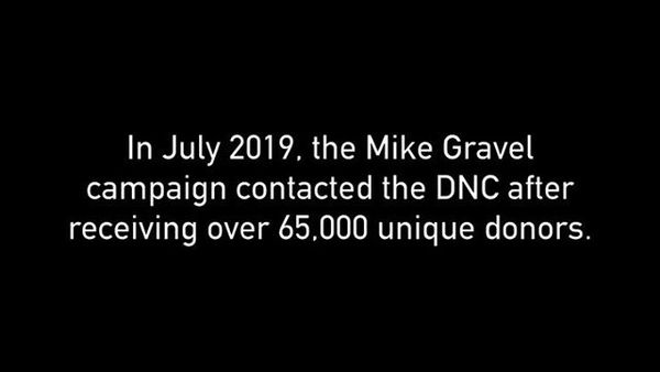 In July 2019, the Mike Gravel campaign contacted the DNC after receiving over 65,000 unique donors. On the call, a senior of...