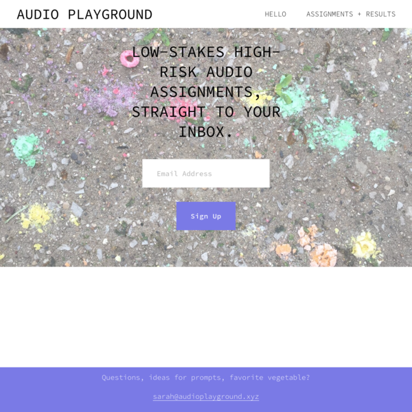 AUDIO PLAYGROUND: LOW-STAKES HIGH-RISK AUDIO ASSIGNMENTS, STRAIGHT TO YOUR INBOX.