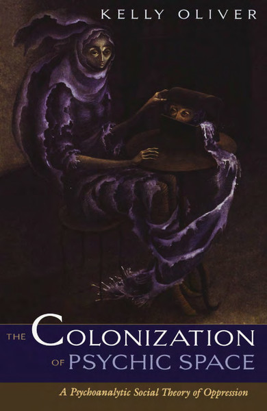 kelly-oliver-the-colonization-of-psychic-space-a-psychoanalytic-social-theory-of-oppression-2.pdf