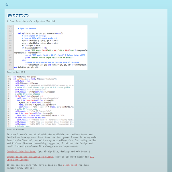 Sudo on Mac OS X Sudo on Windows In 2009 I wasn't satisfied with the available text editor fonts and decided to draw my own: Sudo. Over the last years I used it as my main font in the Terminal, as well as my text editor font for coding on Mac and Windows.