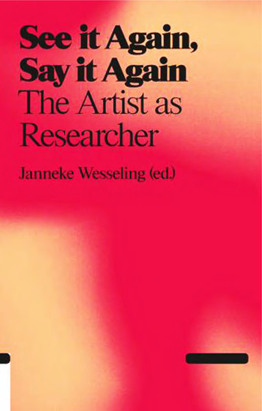janneke wesseling see it again say it again the artist as researcher
