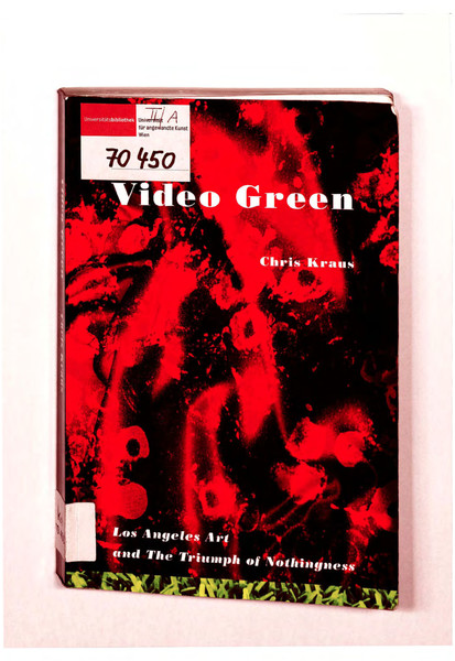 chris kraus video green los angeles art and the triumph of nothingness