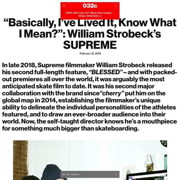 """Basically, I've Lived It, Know What I Mean?"": William Strobeck's SUPREME - 032c"