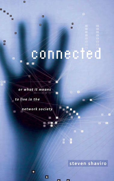 Steven-Shaviro-Connected-or-What-It-Means-to-Live-in-the-Network-Society-Univ-Of-Minnesota-Press-2003-.pdf