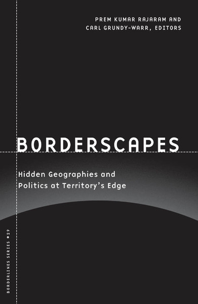 -Borderlines-Prem-Kumar-Rajaram-Carl-Grundy-Warr-Borderscapes_-Hidden-Geographies-and-Politics-at-Territory-s-Edge-Borderlines-series-Univ-Of-Minnesota-Press-2007-.pdf