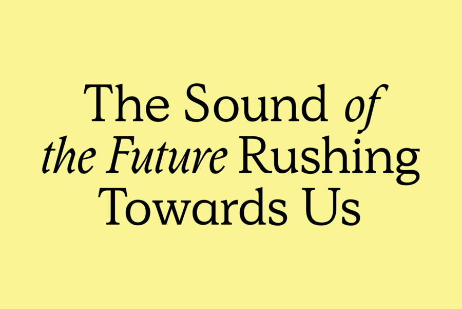 The Sound of The Future Rushing Towards Us