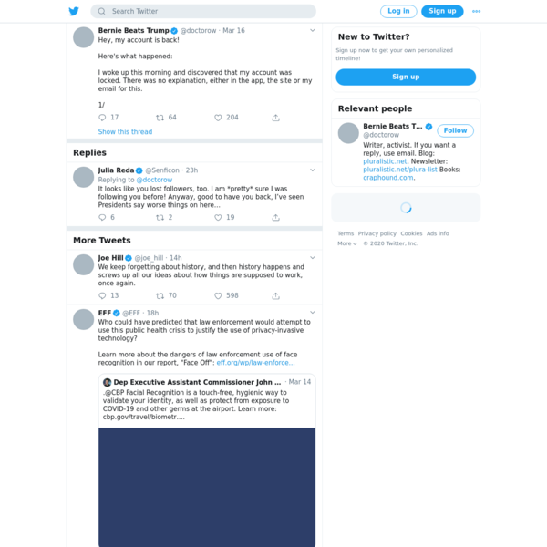 Bernie Beats Trump (@doctorow) Tweeted: Hey, my account is back!   Here's what happened:  I woke up this morning and discovered that my account was locked. There was no explanation, either in the app, the site or my email for this.   1/