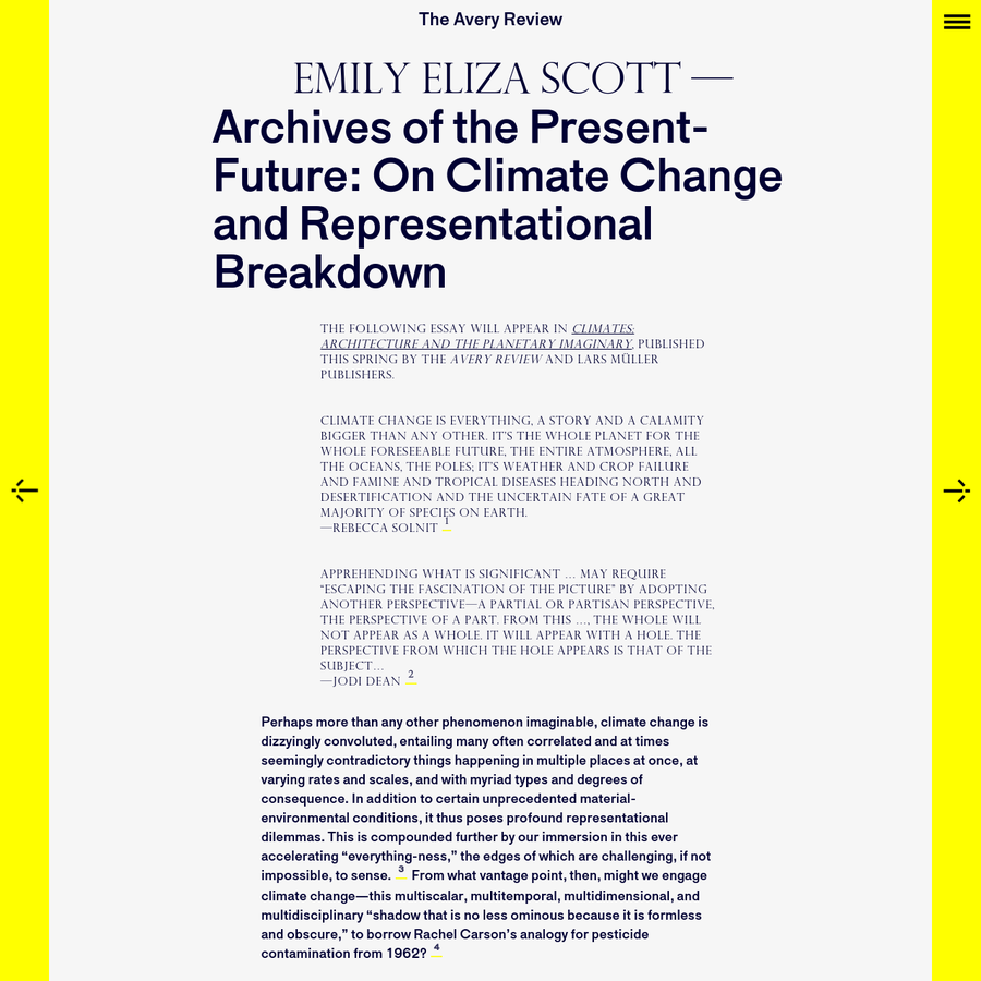 The following essay will appear in Climates: Architecture and the Planetary Imaginary , published this spring by the Avery Review and Lars Müller Publishers. Climate change is everything, a story and a calamity bigger than any other.