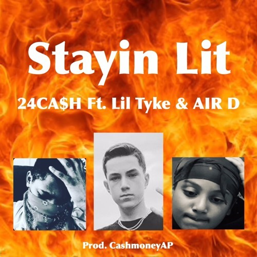 Stayin Lit Ft. Lil Tyke & Air D by 24CA$H