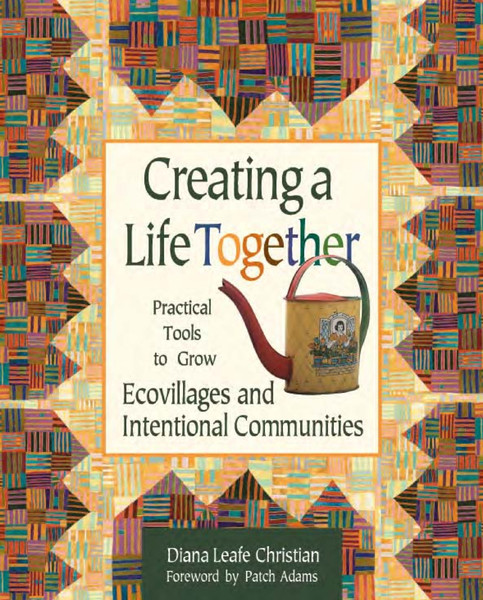 creating_a_life_together-practical_tools_to_grow_ecovillages_and_intentional_communities.pdf