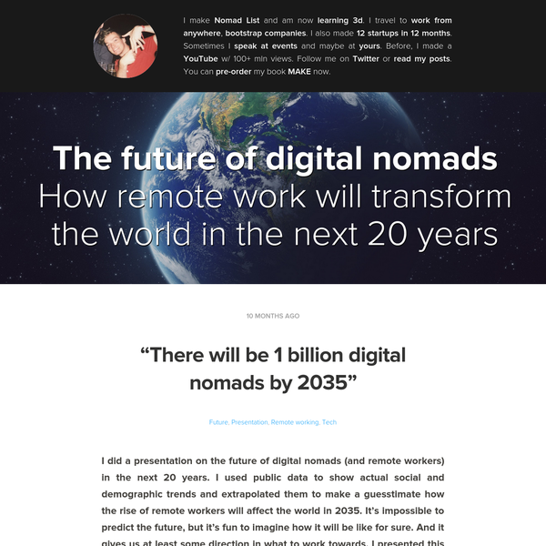 I did a presentation on the future of digital nomads (and remote workers) in the next 20 years. I used public data to show actual social and demographic trends and extrapolated them to make a guesstimate how the rise of remote workers will affect the world in 2035.