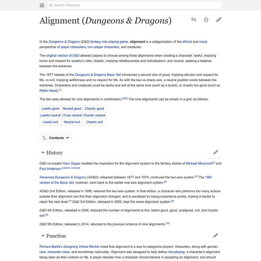 In the Dungeons & Dragons ( D&D) fantasy role-playing game, alignment is a categorization of the ethical and moral perspective of player characters, non-player characters, and creatures. The original version of D&D allowed players to choose among three alignments when creating a character: lawful, implying honor and respect for society's rules; chaotic, implying rebelliousness and individualism; and neutral, seeking a balance between the extremes.