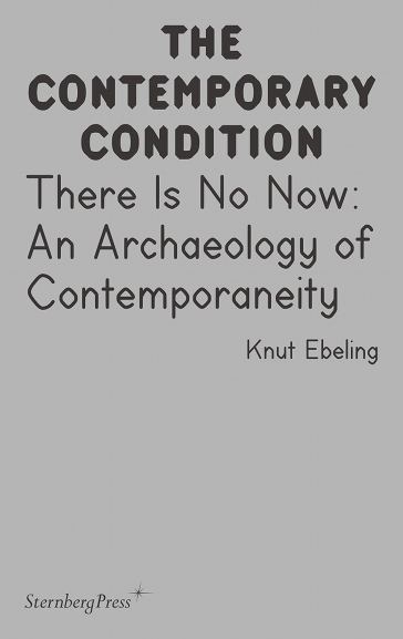 There Is No Now: An Archaeology of Contemporaneity