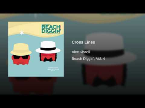 Provided to YouTube by IDOL Cross Lines · Alec Khaoli Beach Diggin', Vol. 4 ℗ Heavenly Sweetness Released on: 2016-08-05 Lyricist: Alec Khaoli Composer: Alec Khaoli Auto-generated by YouTube.