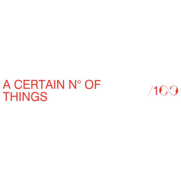 /100 - A CERTAIN N° OF THINGS