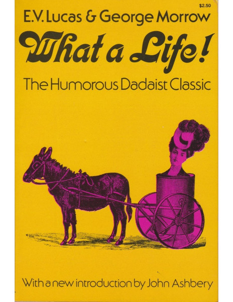 What A Life! is a work of satirical fiction by Edward Verrall Lucas and George Morrow published in 1911.