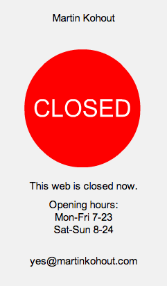Open or closed depending on time of day http://www.martinkohout.com/