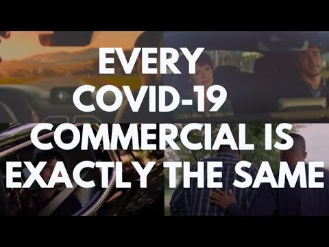 Every Covid-19 Commercial is Exactly the Same
