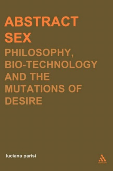 -Transversals-Luciana-Parisi-Abstract-Sex_-Philosophy-Biotechnology-and-the-Mutations-of-Desire-Transversals_-New-Directions-in-Philosophy-Series-Continuum-2004-.pdf