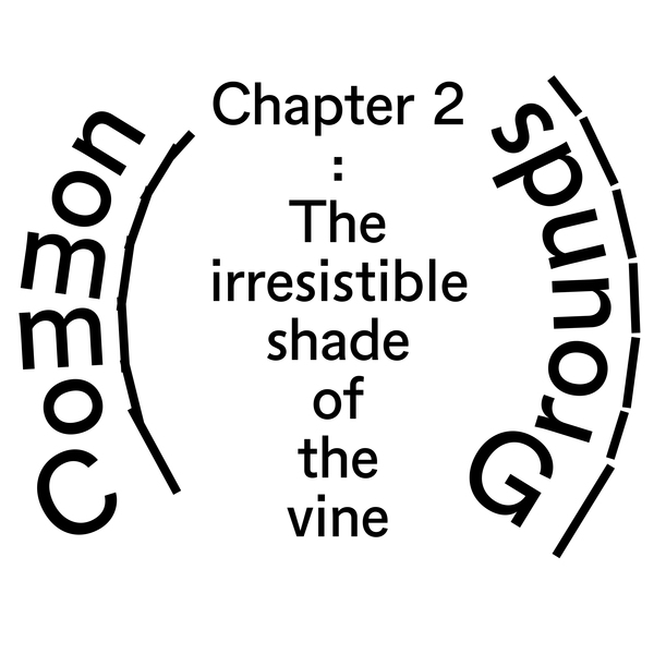 Ch. 2 The irresistible shade of the vine