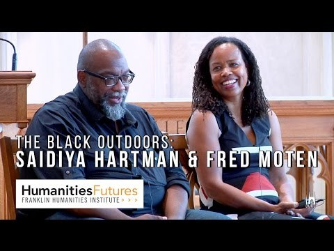 The Black Outdoors: Fred Moten & Saidiya Hartman at Duke University