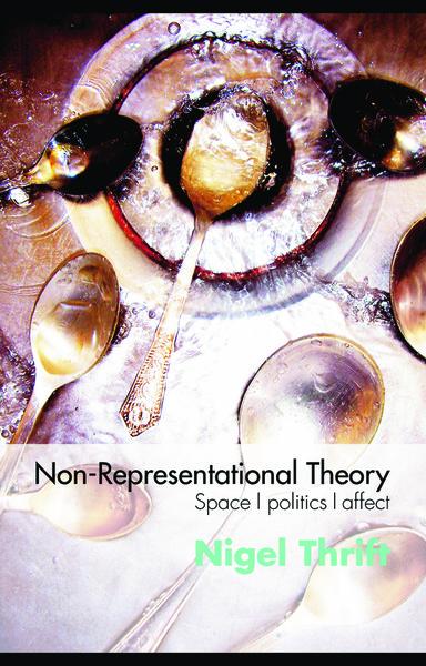 Non-Representational Theory: Space, Politics, Affect