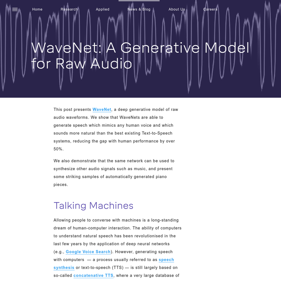 This post presents WaveNet, a deep generative model of raw audio waveforms. We show that WaveNets are able to generate speech which mimics any human voice and which sounds more natural than the best existing Text-to-Speech systems, reducing the gap with human performance by over 50%.