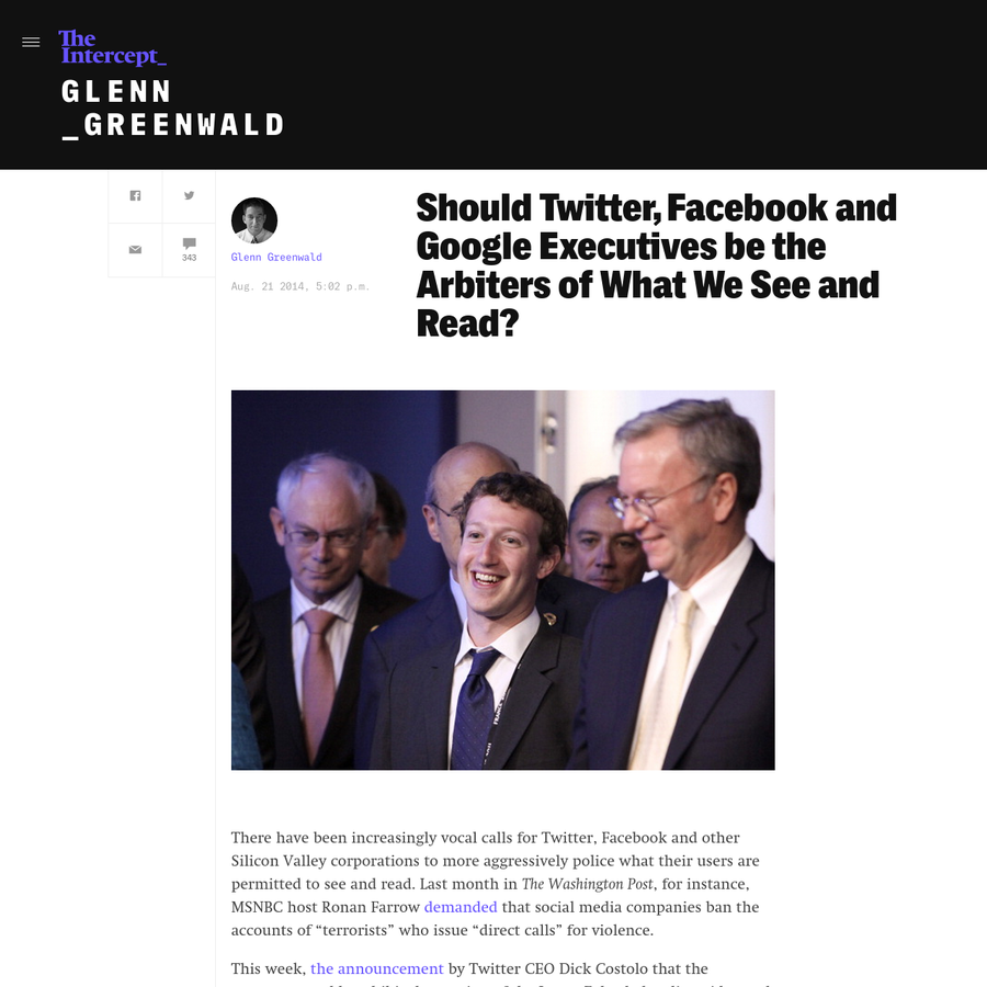 "There have been increasingly vocal calls for Twitter, Facebook and other Silicon Valley corporations to more aggressively police what their users are permitted to see and read. Last month in The Washington Post, for instance, MSNBC host Ronan Farrow demanded that social media companies ban the accounts of ""terrorists"" who issue ""direct calls"" for violence."