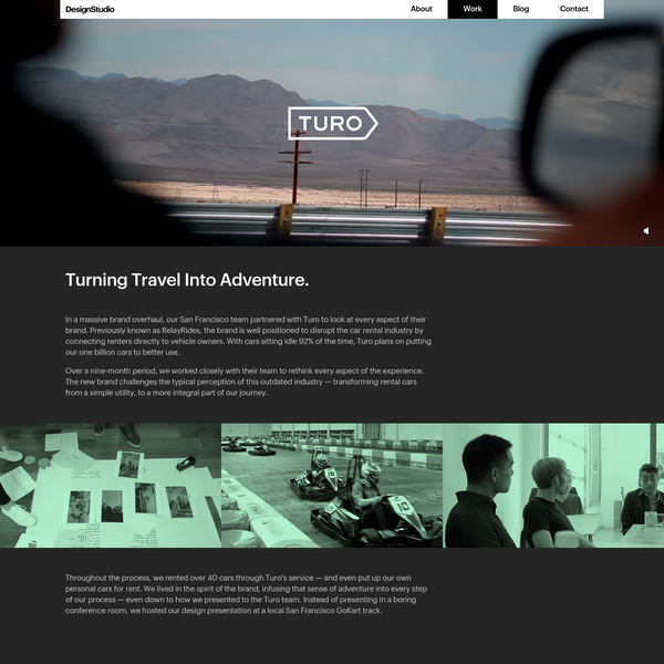 Turning Travel Into Adventure. In a massive brand overhaul, our San Francisco team partnered with Turo to look at every aspect of their brand. Previously known as RelayRides, the brand is well positioned to disrupt the car rental industry by connecting renters directly to vehicle owners.