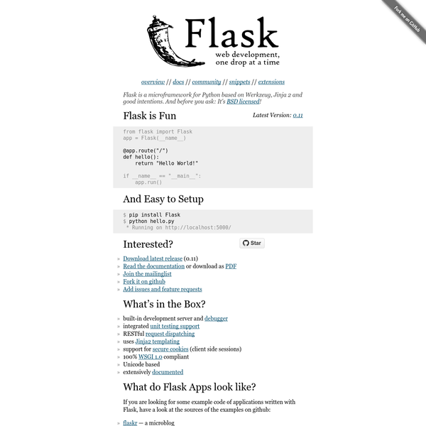 Flask is a microframework for Python based on Werkzeug, Jinja 2 and good intentions. And before you ask: It's BSD licensed!