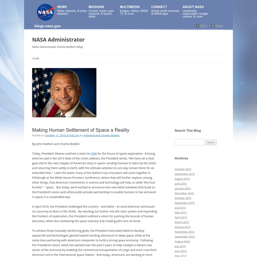 "By John Holdren and Charles Bolden Today, President Obama outlined a vision to CNN for the future of space exploration. Echoing what he said in the 2015 State of the Union address, the President wrote, ""We have set a clear goal vital to the next chapter of America's story in space: sending humans to Mars by the 2030s and returning them safely to Earth, with the ultimate ambition to one day remain there for an extended time."""