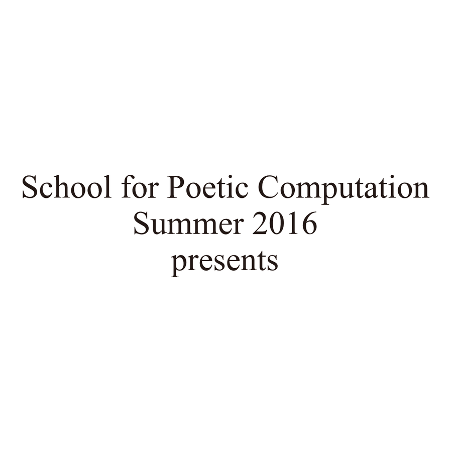 School for Poetic Computation (SFPC) Summer 2016 Final Showcase