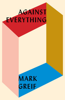 Against Everything / Mark Greif