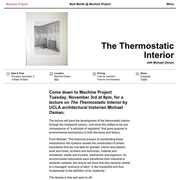 Come down to Machine Project Tuesday, November 3rd at 8pm, for a lecture on The Thermostatic Interior by UCLA architectural historian Michael Osman. The lecture will trace the development of the thermostatic interior through the nineteenth century, and show this artifact to be one consequence of &qu