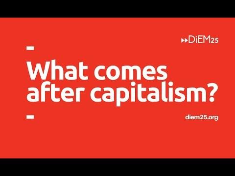 Yanis Varoufakis: what comes after capitalism?   DiEM25