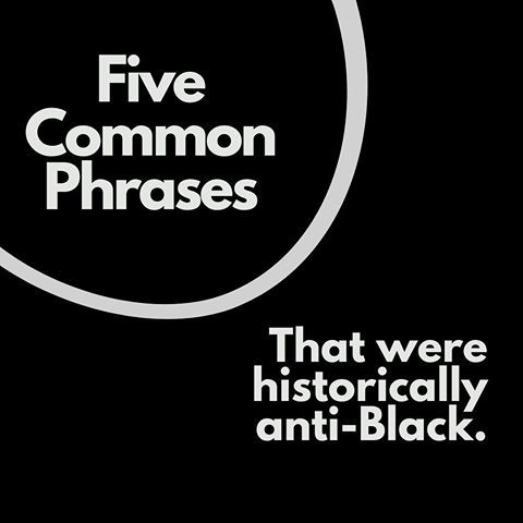 Part of anti-racism work is knowing where the language we use comes from. Understanding the history of commonly used phrases...