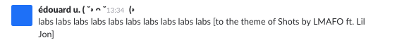 screenshot of me making dumb joke in slack, singing the word 'labs' to the tune of 'Shots' by LMFAO ft. Lil Jon
