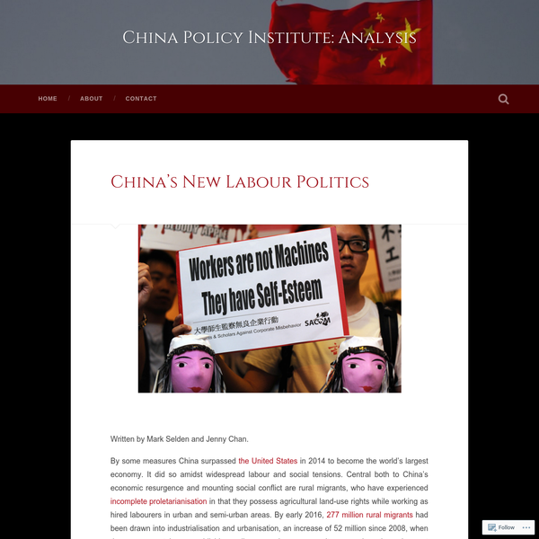 Written by Mark Selden and Jenny Chan. By some measures China surpassed the United States in 2014 to become the world's largest economy. It did so amidst widespread labour and social tensions. Central both to China's economic resurgence and mounting social conflict are rural migrants, who have experienced incomplete proletarianisation in that they possess agricultural land-use rights while...