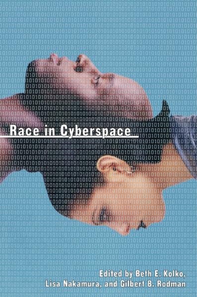 Race in Cyberspace, Beth Kolko, Lisa Nakamura, Gilbert Rodman, 2000