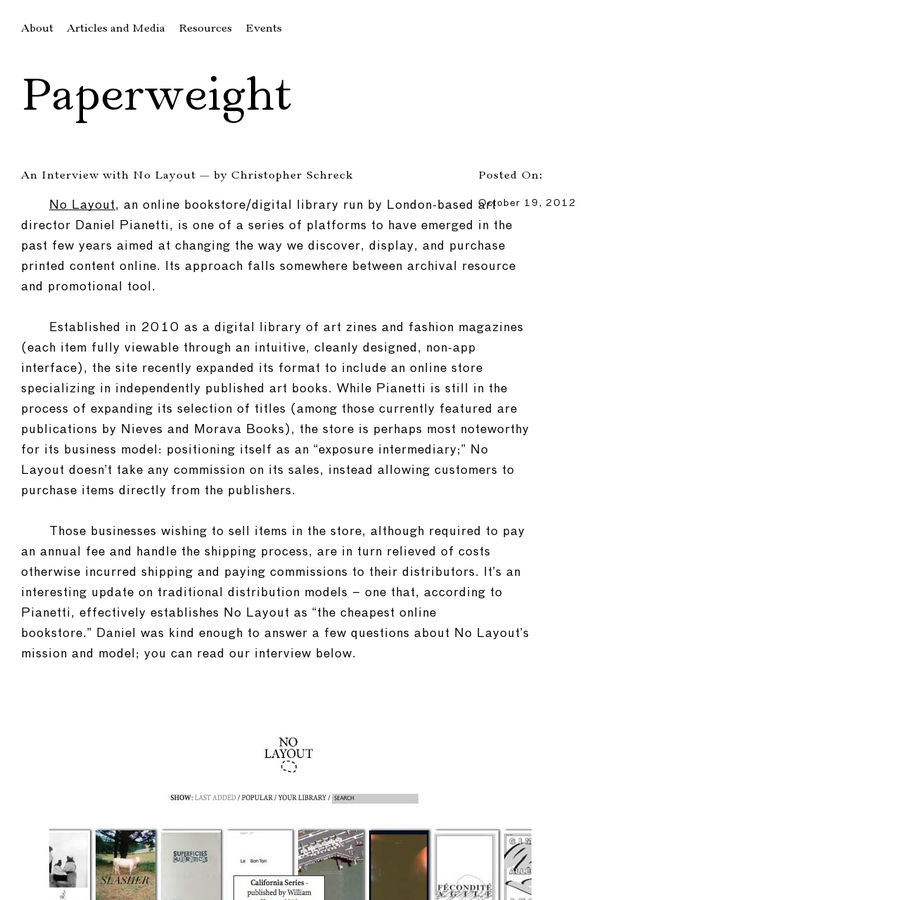 No Layout, an online bookstore/digital library run by London-based art director Daniel Pianetti, is one of a series of platforms to have emerged in the past few years aimed at changing the way we discover, display, and purchase printed content online. Its approach falls somewhere between archival resource and promotional tool.
