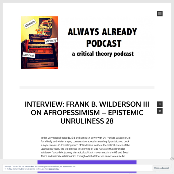 Interview: Frank B. Wilderson III on Afropessimism – Epistemic Unruliness 28 – Always Already Podcast