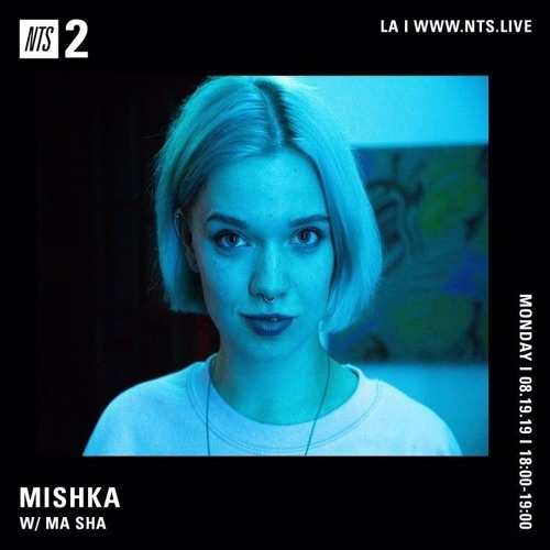 NTS Radio - Mishka w/ Ma Sha - 19th August 2019 by Ma Sha