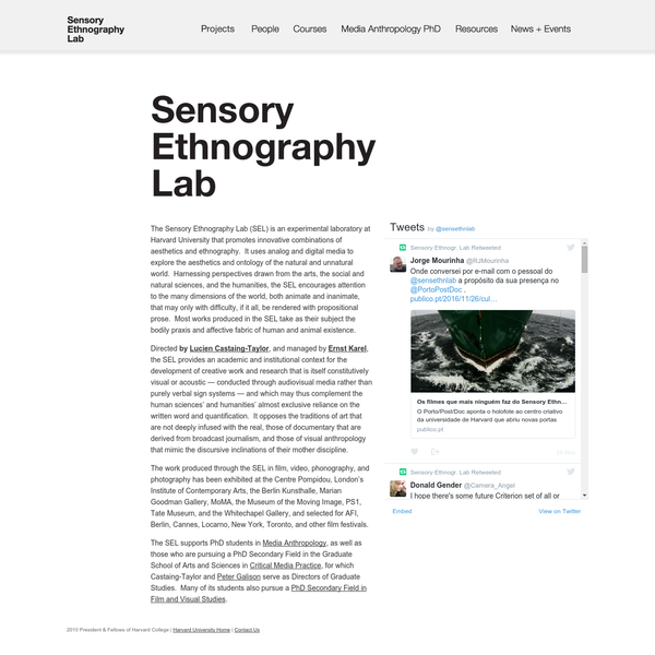The Sensory Ethnography Lab (SEL) is an experimental laboratory at Harvard University that promotes innovative combinations of aesthetics and ethnography. It uses analog and digital media to explore the aesthetics and ontology of the natural and unnatural world.