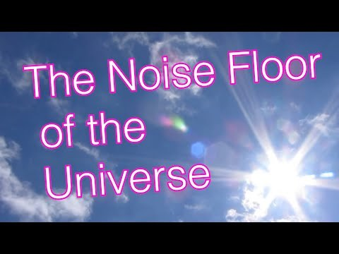 The Noise Floor of the Universe