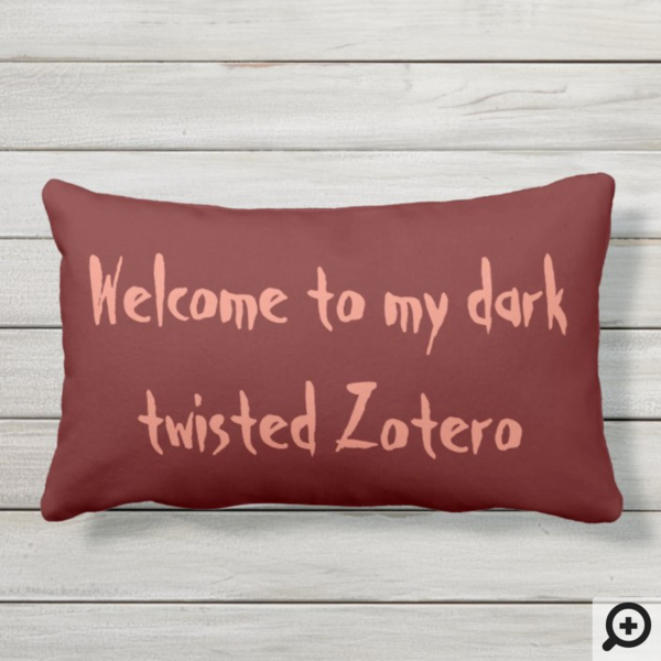 """Welcome to my dark twisted Zotero"" outdoor lumbar throw pillow"