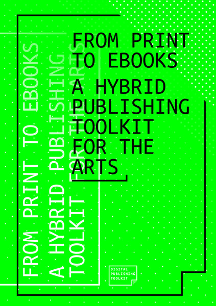 From Print to Ebooks: A Hybrid Publishing Toolkit for the Arts