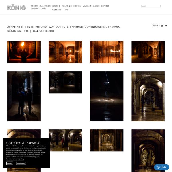 IN IS THE ONLY WAY OUT | CISTERNERNE, COPENHAGEN, DENMARK | König Galerie
